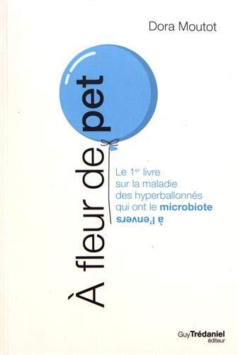 A fleur de pet : Le 1er livre sur la maladie des hyperballonnés qui ont le microbiote à l'envers