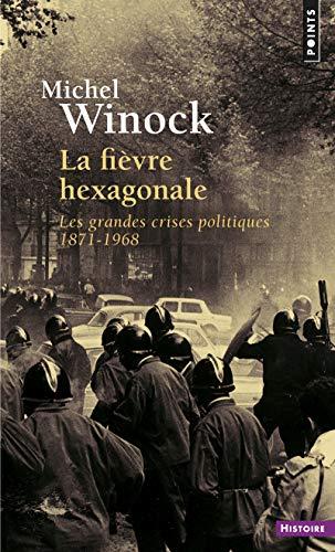 La Fièvre hexagonale. Les grandes crises politiques 1871-1968